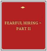 Fearful Hiring - Part II