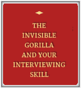 The Invisible Gorilla and Your Interviewing Skill